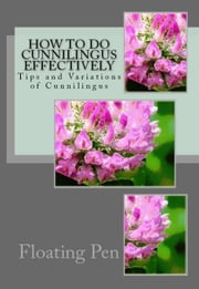 How to do Cunnilingus Effectively ebook by Floating Pen