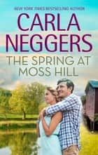 The Spring at Moss Hill ebook by Carla Neggers