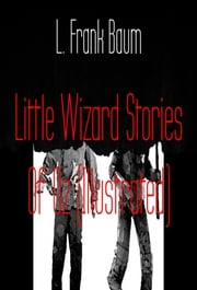 Little Wizard Stories Of Oz (Illustrated) ebook by L. Frank Baum