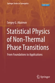 Statistical Physics of Non-Thermal Phase Transitions - From Foundations to Applications ebook by Sergey G. Abaimov