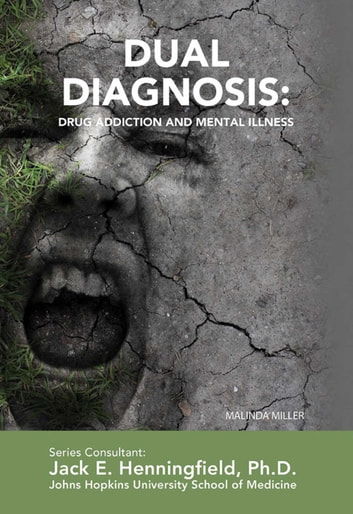 Dual Diagnosis: Drug Addiction and Mental Illness ebook by Malinda Miller