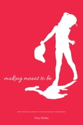 Making Meant to Be: One Woman's Journey with Secondary Infertility- a memoir ebook by Tracy McKay