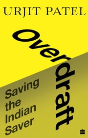 Overdraft: Saving the Indian Saver eBook by Urjit Patel ...