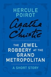 The Jewel Robbery at the Grand Metropolitan - A Hercule Poirot Short Story ebook by Agatha Christie