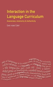 Interaction in the Language Curriculum - Awareness, Autonomy and Authenticity ebook by Leo Van Lier
