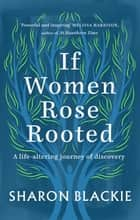 If Women Rose Rooted - The Power of the Celtic Woman ebook by Sharon Blackie