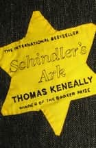 Schindler's Ark - The Booker Prize winning novel filmed as 'Schindler's List' ebook by Thomas Keneally