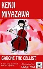 Gauche the Cellist ebook by Kenji Miyazawa