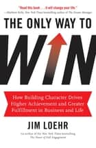 The Only Way to Win ebook by Jim Loehr