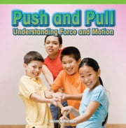 Push and Pull: Understanding Force and Motion ebook by Bitterman, Quinn