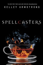 Spellcasters - The Case of the Half-Demon Spy, Dime Store Magic, Industrial Magic, Wedding Bell Hell ebook by Kelley Armstrong