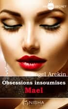 Obsessions insoumises : Mael ebook by Angel Arekin