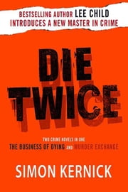 Die Twice - Two Crime Novels in One The Business of Dying and The Murder Exchange ebook by Simon Kernick