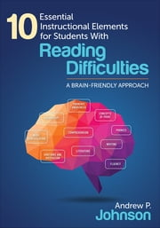 10 Essential Instructional Elements for Students With Reading Difficulties - A Brain-Friendly Approach ebook by Dr. Andrew Johnson
