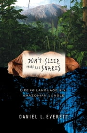 Don't Sleep, There Are Snakes - Life and Language in the Amazonian Jungle ebook by Daniel L. Everett