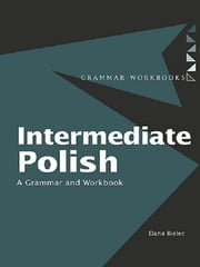 Intermediate Polish - A Grammar and Workbook ebook by Dana Bielec
