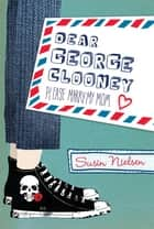 Dear George Clooney ebook by Susin Nielsen