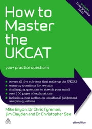 How to Master the UKCAT - 700+ Practice Questions ebook by Mike Bryon, Chris John Tyreman, Jim Clayden,...