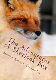 The Adventures of Sherlock Fox in the Overbrook Woods ebook by Steven Robert Alexander