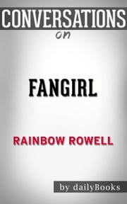 Fangirl: by Rainbow Rowell | Conversation Starters ebook by dailyBooks