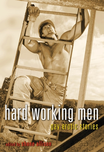 Hard Working Men - Gay Erotic Fiction ebook by Shane Allison