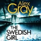 The Swedish Girl - Book 10 in the Sunday Times bestselling detective series audiobook by Alex Gray