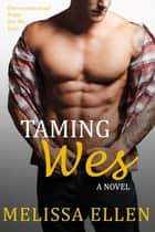 Taming Wes ebook by Melissa Ellen
