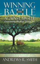 Winning the Battle Against Myself ebook by Andrews R. Smith