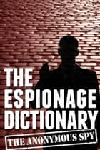 The Espionage Dictionary (the Anonymous Spy Series) ebook by Anonymous Spy