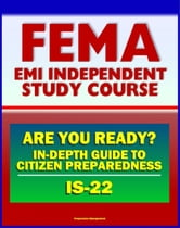 21st Century FEMA Study Course: Are You Ready? An In-depth Guide to Citizen Preparedness (IS-22) - Basic Preparedness, Natural Disasters, Terrorism, Recovery ebook by Progressive Management
