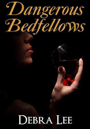 Dangerous Bedfellows ebook by Debra Lee