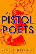 The Pistol Poets ebook by Victor Gischler