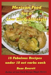 Mexican Food for a Low Carb Lifestyle ebook by Rene Averett