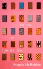 The Uses of Cultural Studies ebook by Dr Angela McRobbie