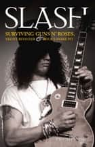 Slash - Surviving Guns N' Roses, Velvet Revolver and Rock's Snake Pit ebook by Paul Stenning