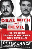 Deal with the Devil - The FBI's Secret Thirty-Year Relationship with a Mafia Killer ebook by Peter Lance