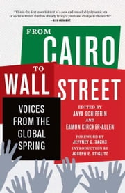 From Cairo to Wall Street - Voices from the Global Spring ebook by Anya Schiffrin,Eamon Kircher-Allen,Joseph E Stiglitz,Jeffrey D. Sachs