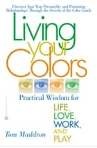 Living Your Colors ebook by Tom Maddron