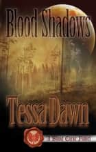 Blood Shadows - A Blood Curse Novel ebook by Tessa Dawn