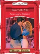 Born to be Wild (Mills & Boon Desire) (Dynasties: The Barones, Book 10) ebook by Anne Marie Winston