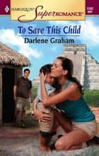 To Save This Child eBook by Darlene Graham