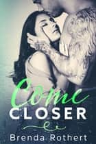 Come Closer ebook by Brenda Rothert