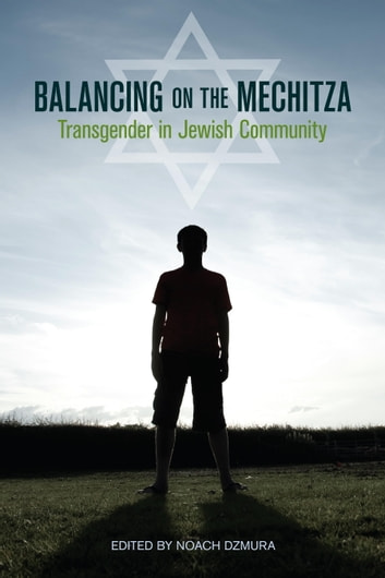 Balancing on the Mechitza - Transgender in Jewish Community ebook by