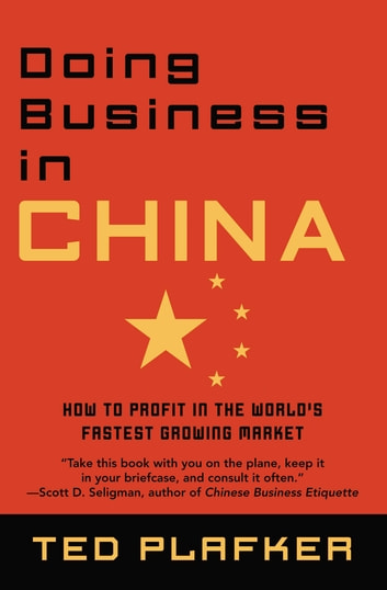 Doing Business In China - How to Profit in the World's Fastest Growing Market ebook by Ted Plafker