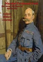 Marshal Ferdinand Foch, His Life and His Theory of Modern War ebook by Andrew Hillard Atteridge