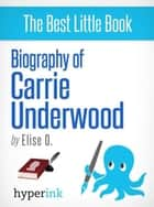 Carrie Underwood (Country Singer and 2005 American Idol Winner) ebook by Elise O.