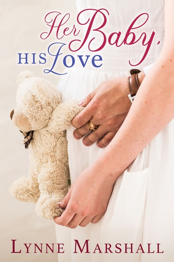 Her Baby, His Love ebook by Lynne Marshall