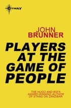 Players at the Game of People eBook by John Brunner