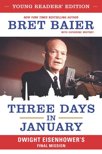 Three Days in January: Young Readers' Edition - Dwight Eisenhower's Final Mission ebook by Bret Baier,Catherine Whitney