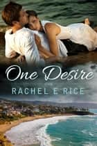 One Desire ebook by Rachel E. Rice